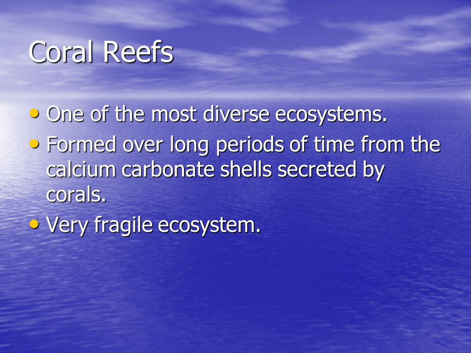 Coral Reefs One of the most diverse ecosystems.