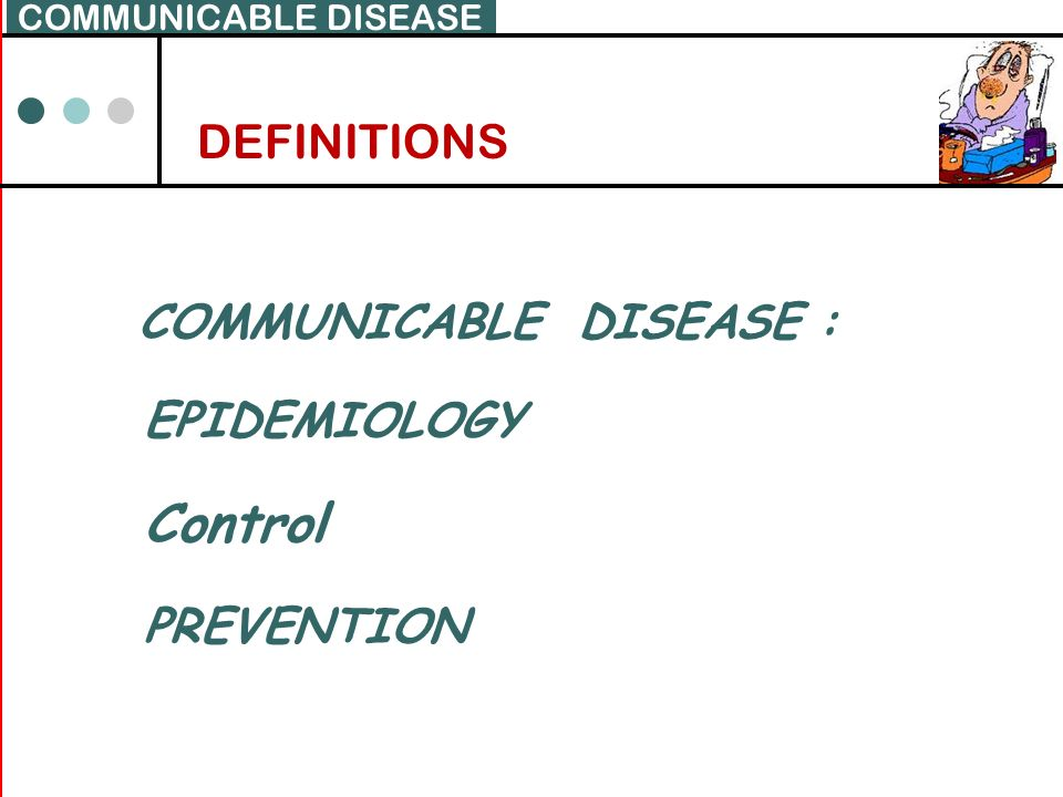Control DEFINITIONS COMMUNICABLE DISEASE : EPIDEMIOLOGY PREVENTION
