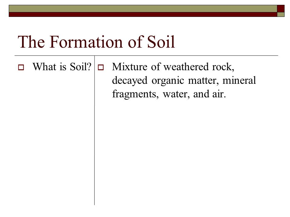 The Formation of Soil What is Soil