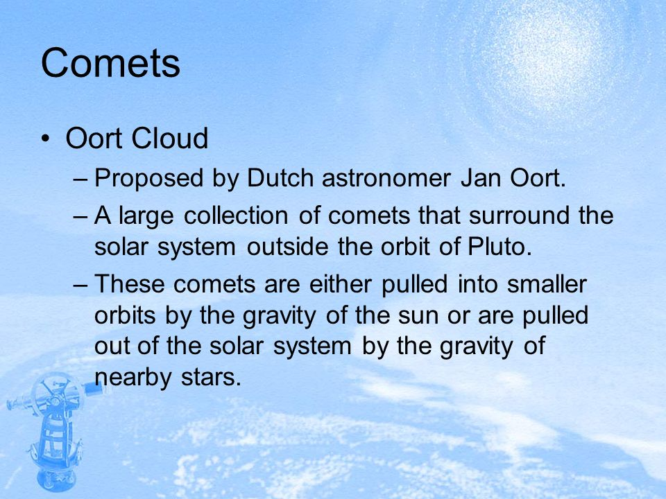Comets Oort Cloud Proposed by Dutch astronomer Jan Oort.
