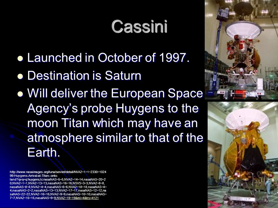 Cassini Launched in October of 1997. Destination is Saturn
