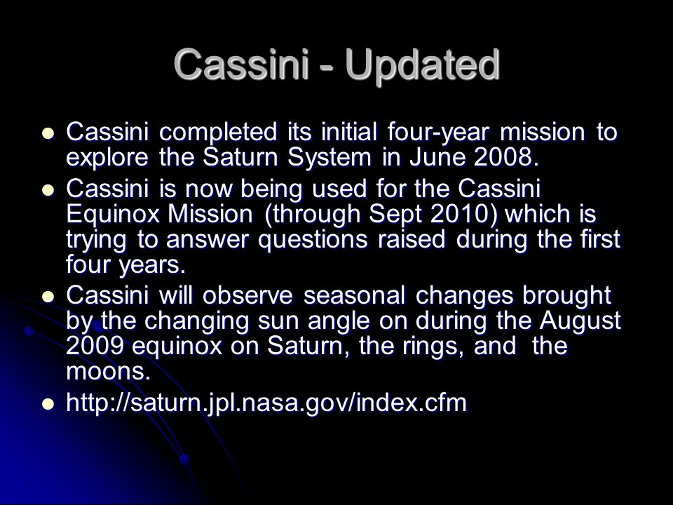 Cassini - Updated Cassini completed its initial four-year mission to explore the Saturn System in June 2008.