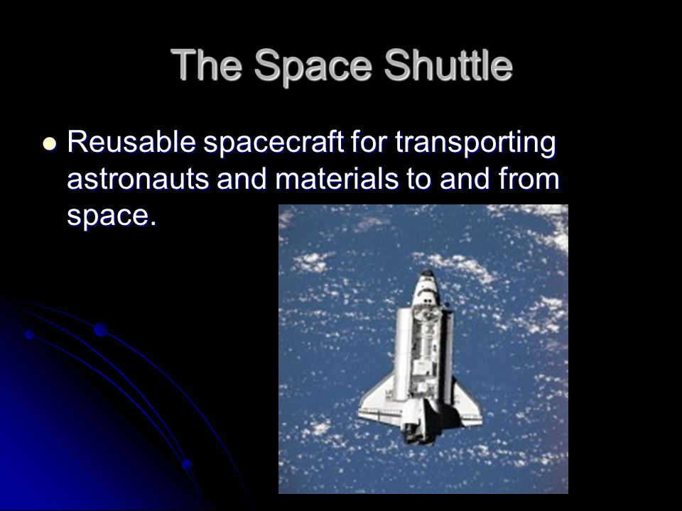 The Space Shuttle Reusable spacecraft for transporting astronauts and materials to and from space.