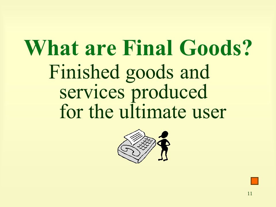 What are Final Goods Finished goods and services produced for the ultimate user