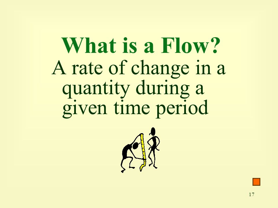 What is a Flow A rate of change in a quantity during a given time period