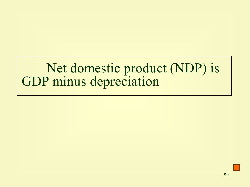 Net domestic product (NDP) is GDP minus depreciation
