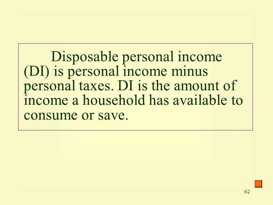Disposable personal income (DI) is personal income minus personal taxes.