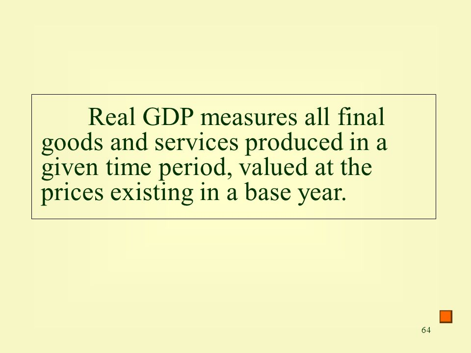 Real GDP measures all final goods and services produced in a given time period, valued at the prices existing in a base year.