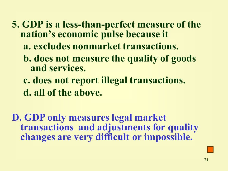 5. GDP is a less-than-perfect measure of the nation's economic pulse because it