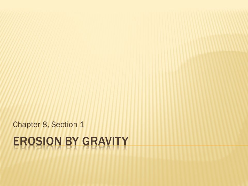 Chapter 8, Section 1 Erosion by Gravity