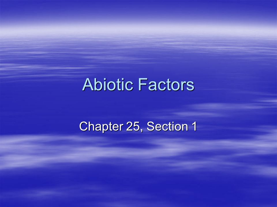 Abiotic Factors Chapter 25, Section 1