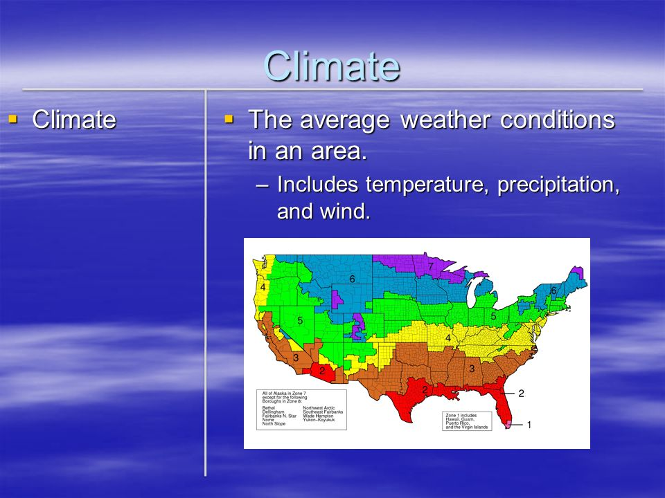 Climate Climate The average weather conditions in an area.