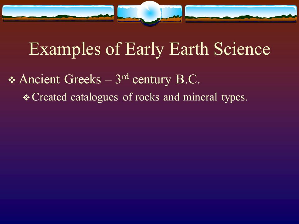 Examples of Early Earth Science