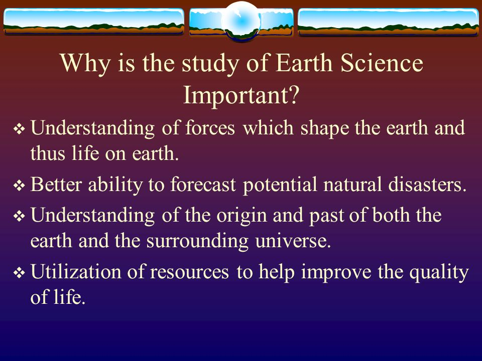 Why is the study of Earth Science Important