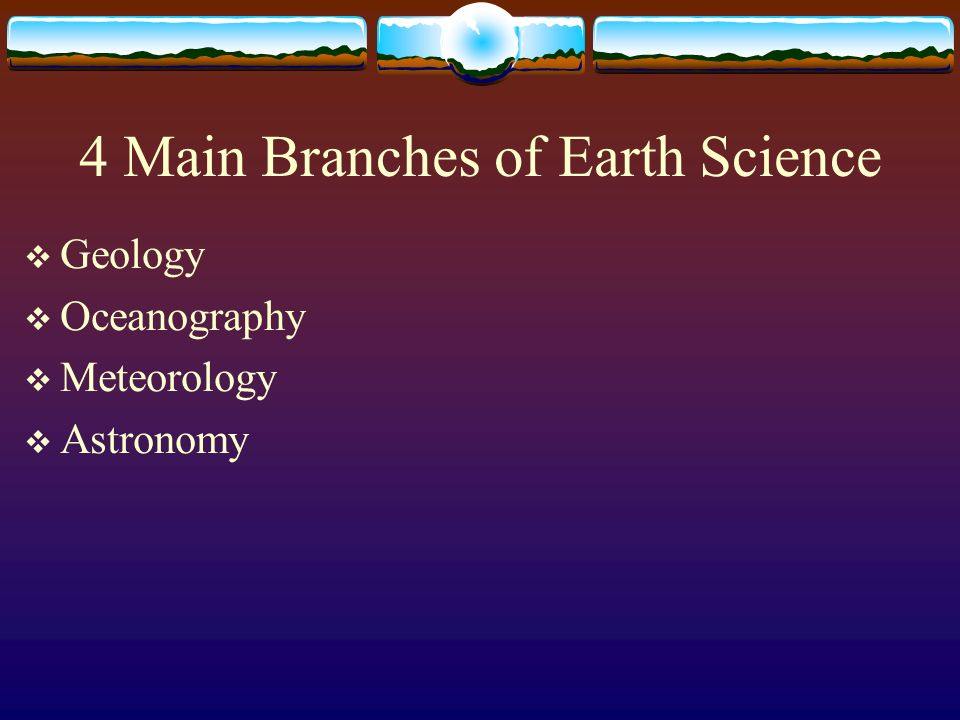 4 Main Branches of Earth Science