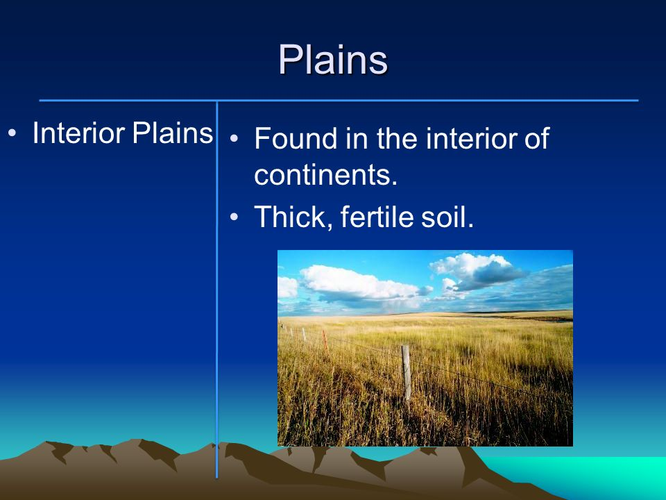 Plains Interior Plains Found in the interior of continents.