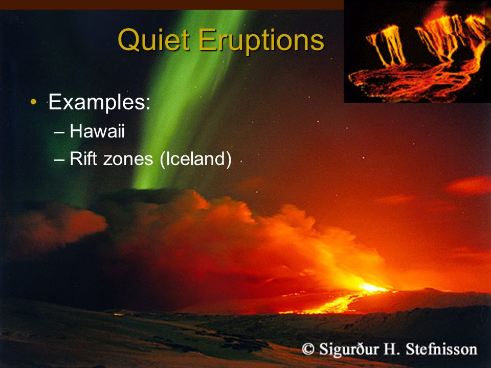 Quiet Eruptions Examples: Hawaii Rift zones (Iceland)