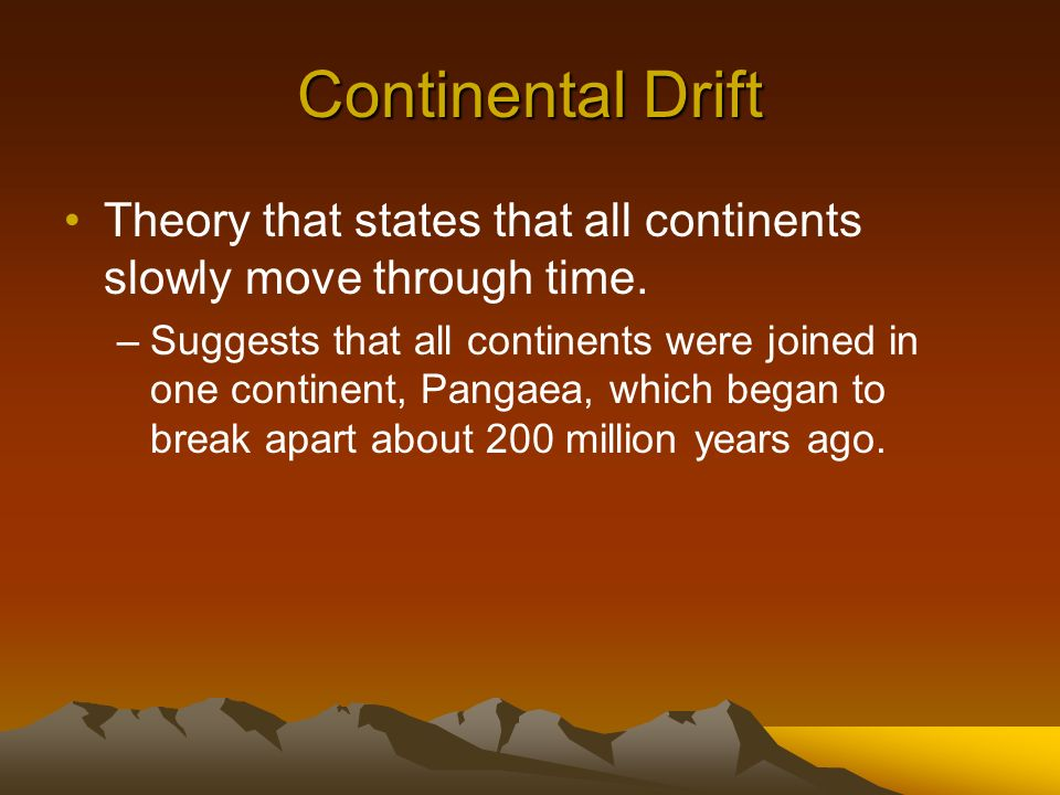 Continental Drift Theory that states that all continents slowly move through time.
