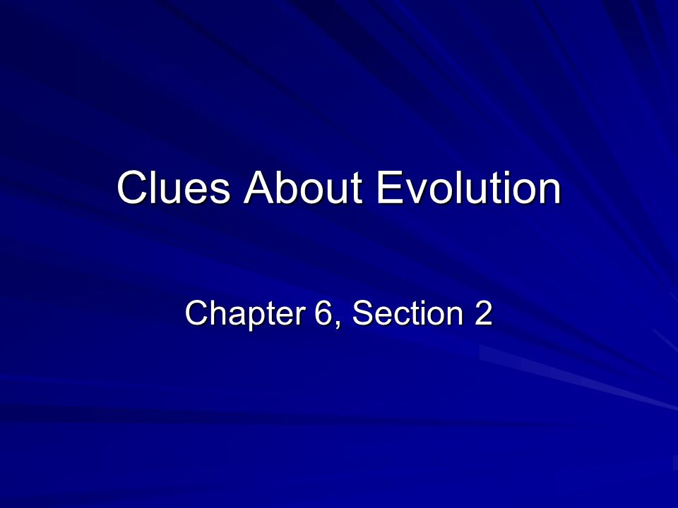 Clues About Evolution Chapter 6, Section 2