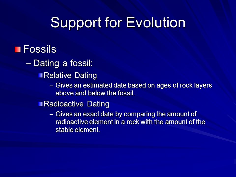 Support for Evolution Fossils Dating a fossil: Relative Dating