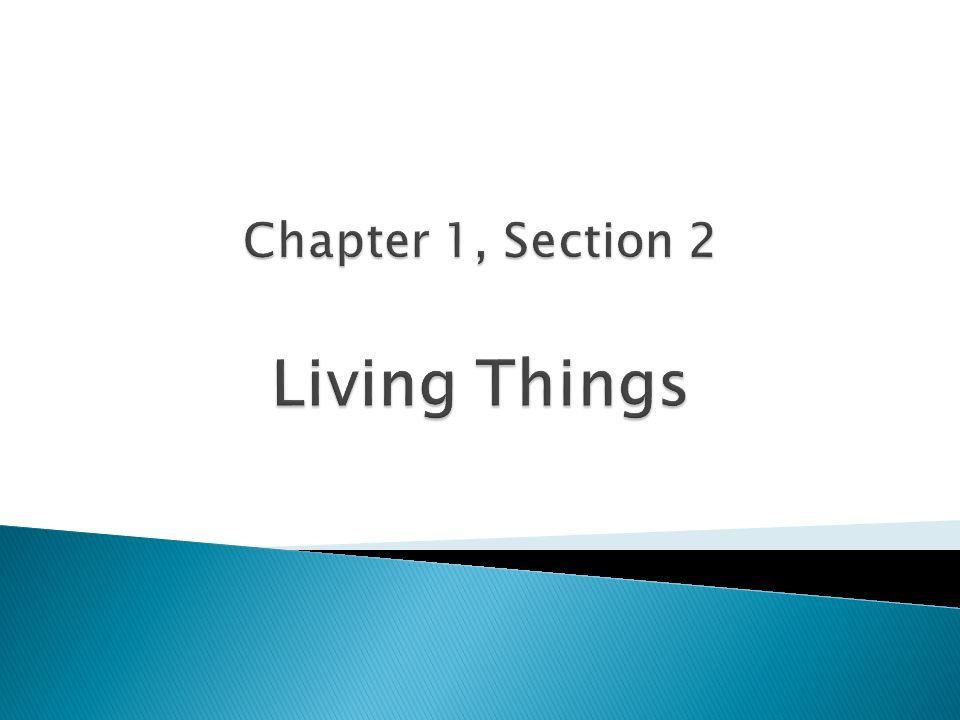 Chapter 1, Section 2 Living Things