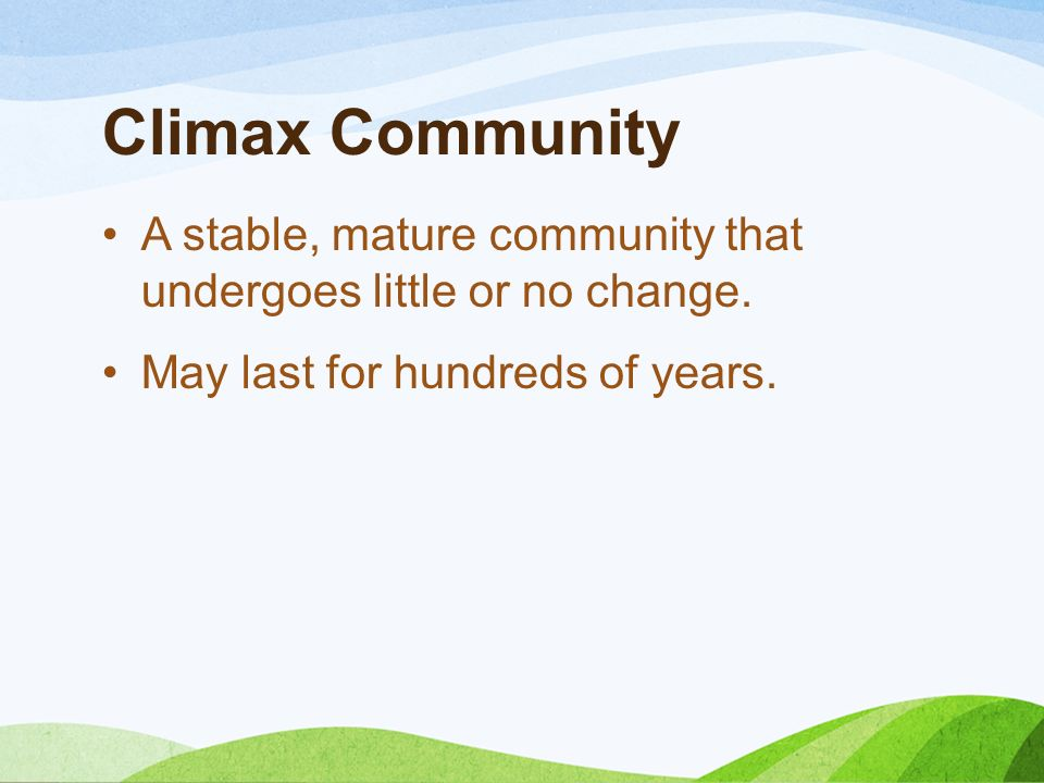 Climax Community A stable, mature community that undergoes little or no change.