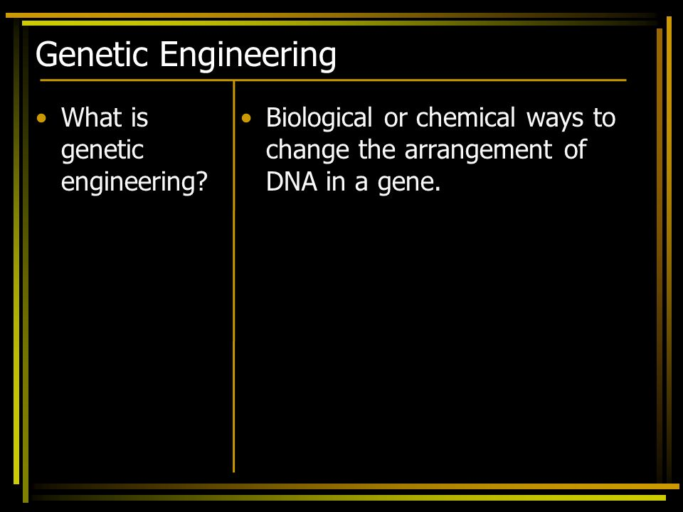 Genetic Engineering What is genetic engineering
