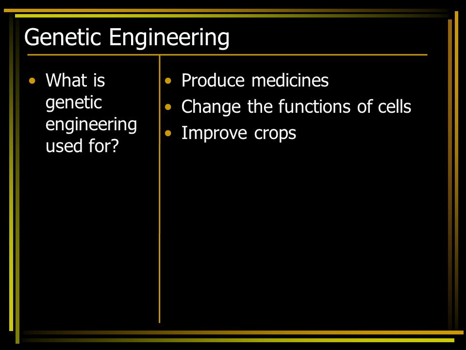 Genetic Engineering What is genetic engineering used for