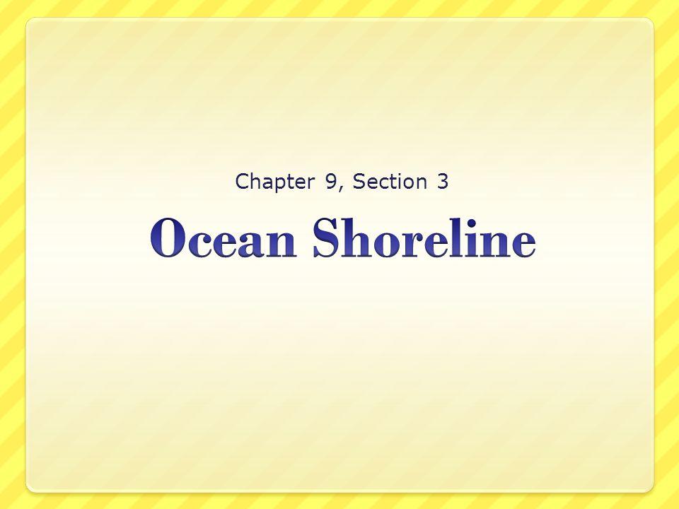 Chapter 9, Section 3 Ocean Shoreline