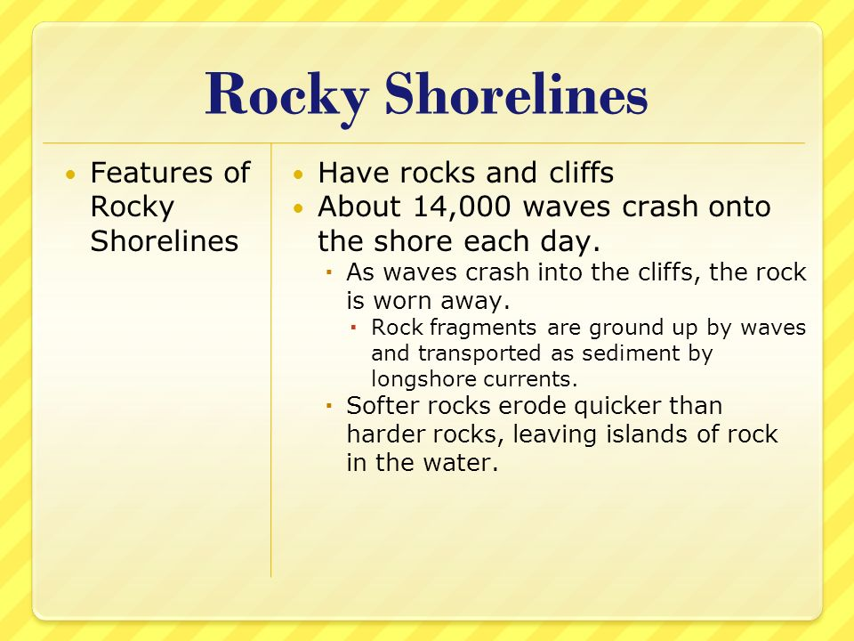 Rocky Shorelines Features of Rocky Shorelines Have rocks and cliffs