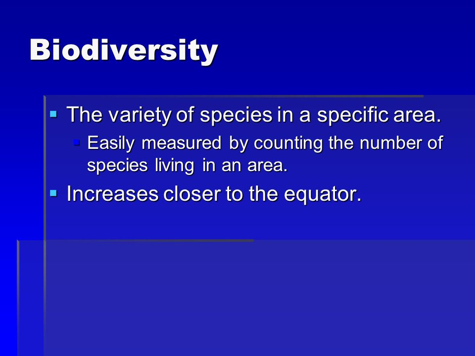 Biodiversity The variety of species in a specific area.