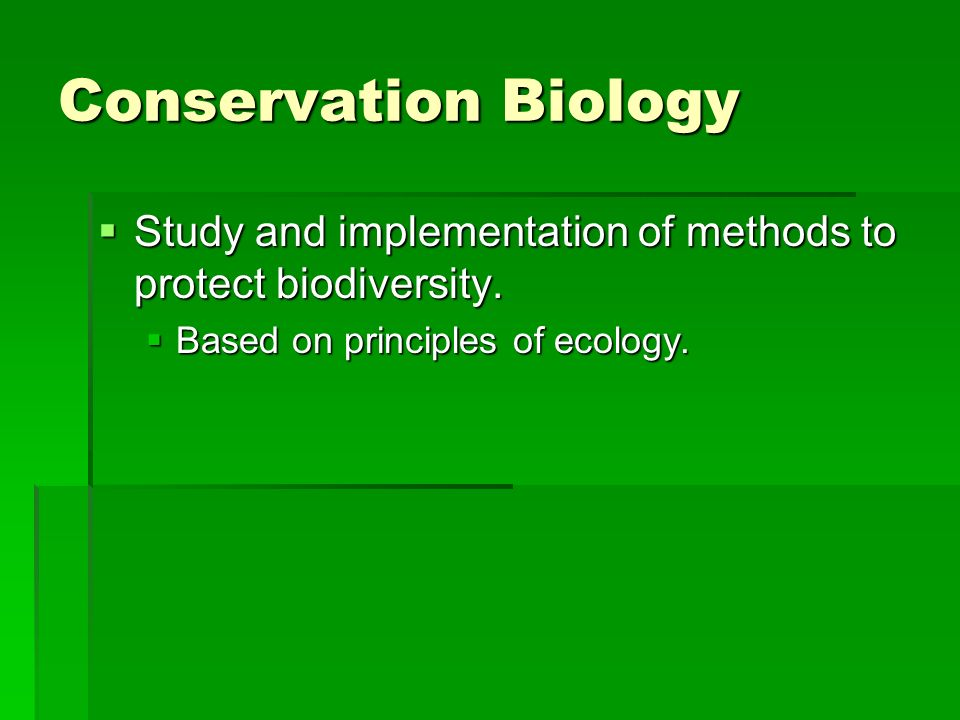 Conservation Biology Study and implementation of methods to protect biodiversity.