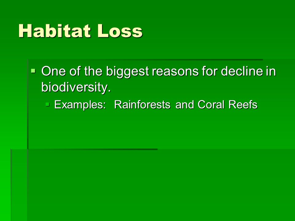 Habitat Loss One of the biggest reasons for decline in biodiversity.