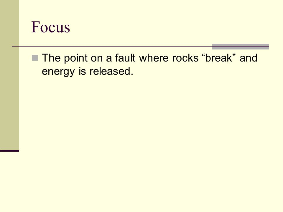 Focus The point on a fault where rocks break and energy is released.
