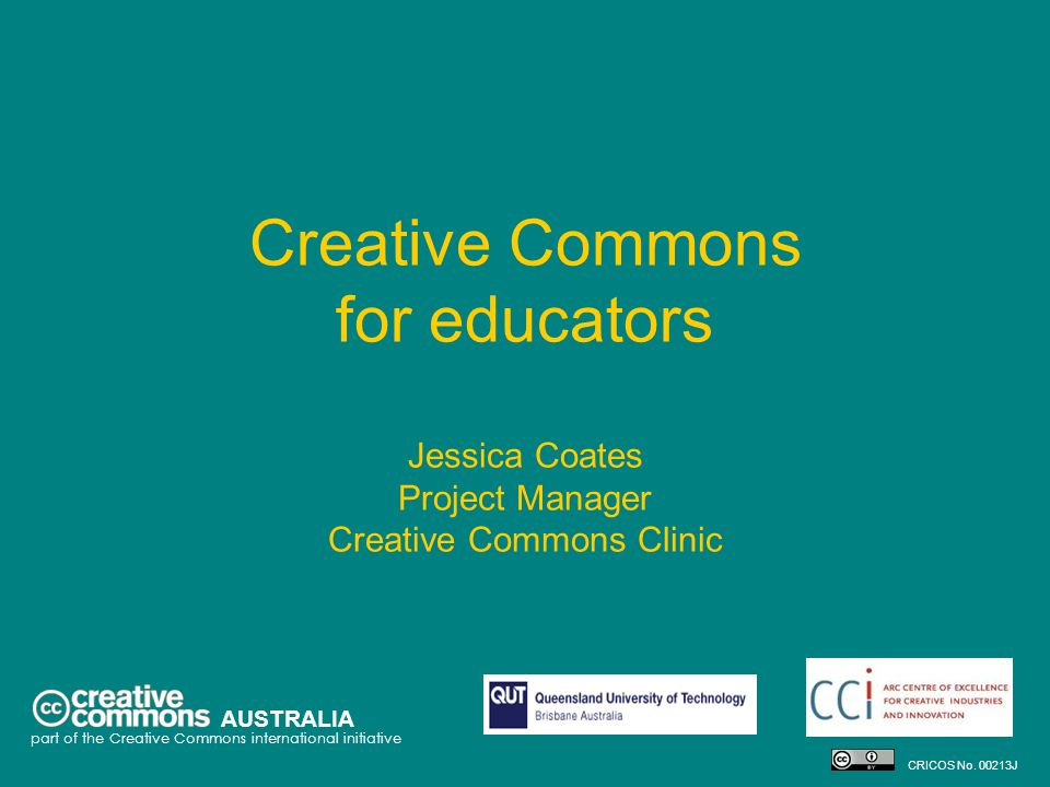 Creative Commons for educators Jessica Coates Project Manager Creative Commons Clinic