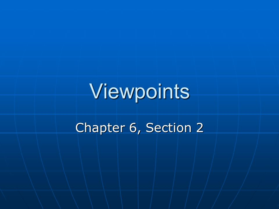 Viewpoints Chapter 6, Section 2