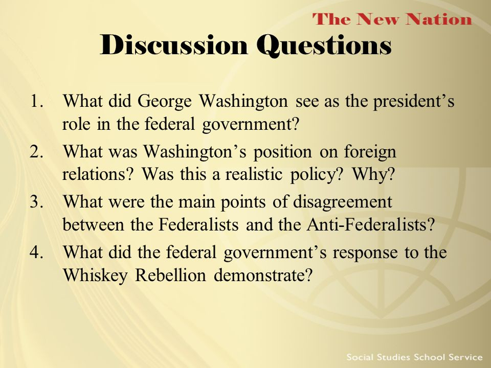 Discussion Questions What did George Washington see as the president's role in the federal government