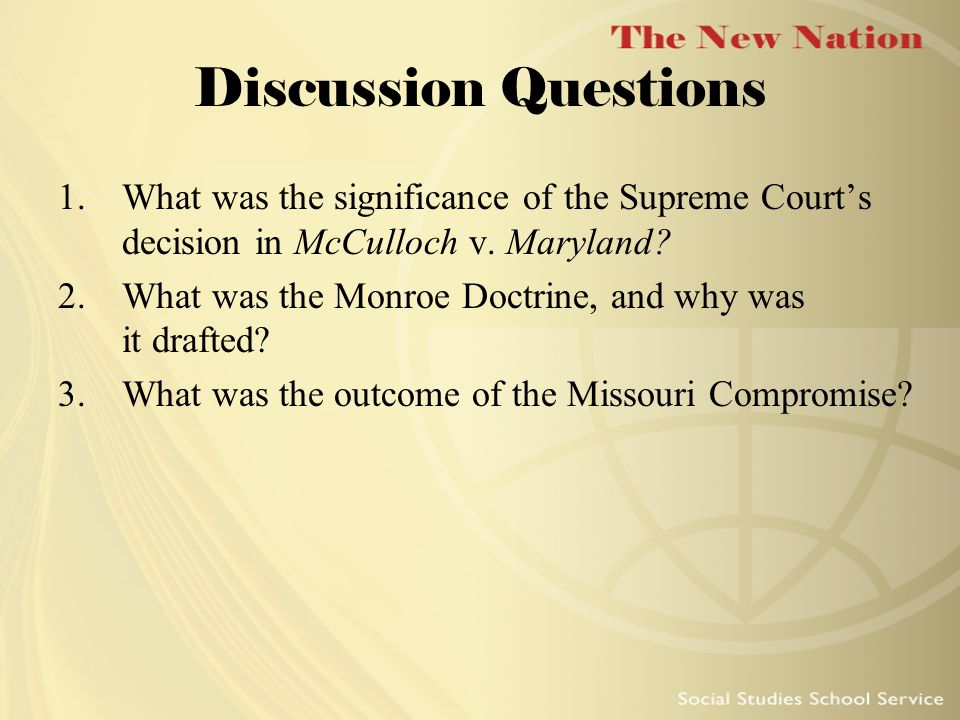 Discussion Questions What was the significance of the Supreme Court's decision in McCulloch v. Maryland