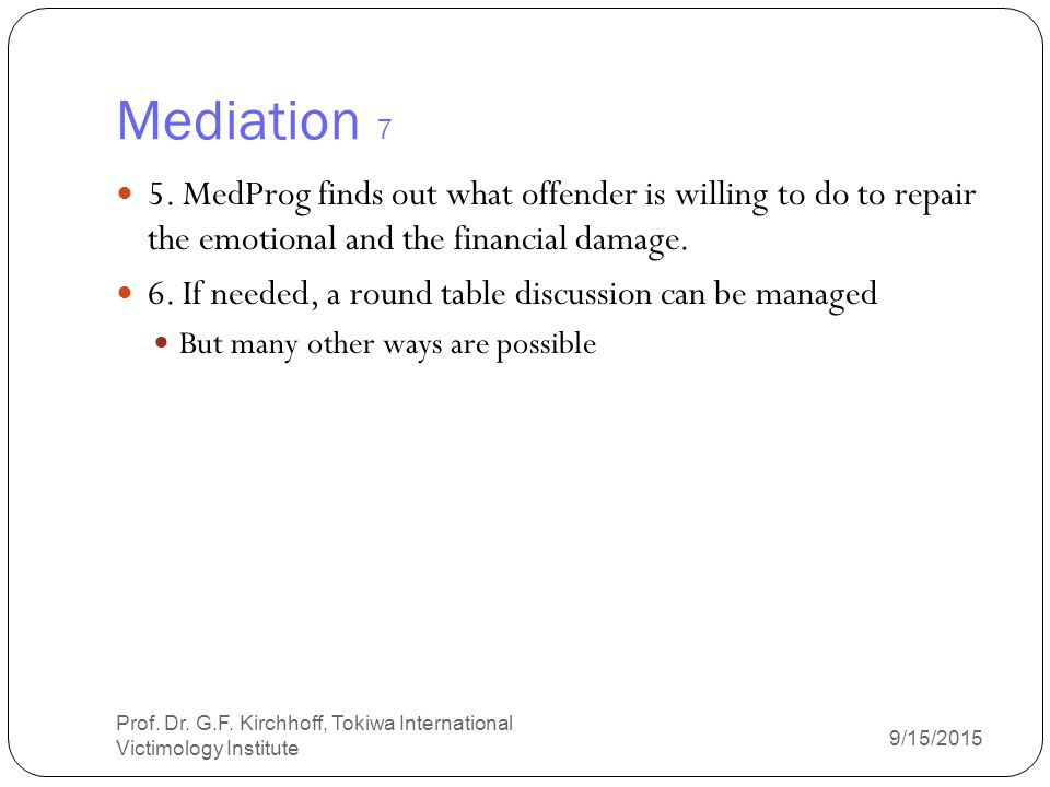 a look at the many methods of doing mediation Get good results at your mediation by keeping these basic tenets in mind  your  dispute, check out nolo's articles why consider mediation and getting the other   to gain a realistic understanding of the dispute, and having the chance to voice   many parties believe that their own anger is a sign that things are not going.