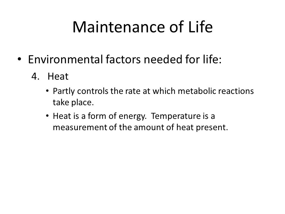 Maintenance of Life Environmental factors needed for life: Heat