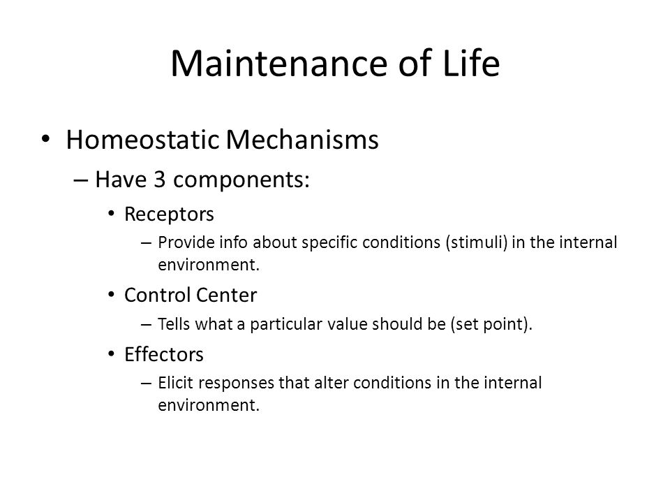 Maintenance of Life Homeostatic Mechanisms Have 3 components:
