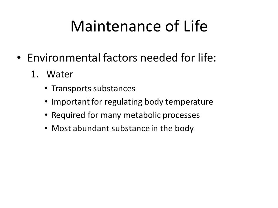 Maintenance of Life Environmental factors needed for life: Water