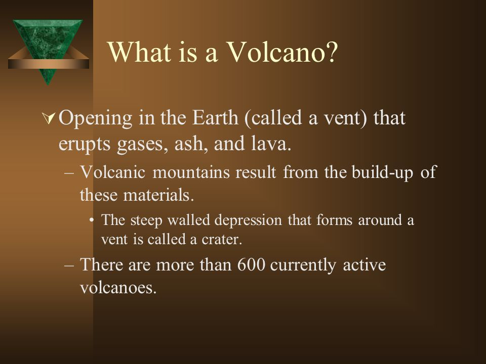 What is a Volcano Opening in the Earth (called a vent) that erupts gases, ash, and lava.