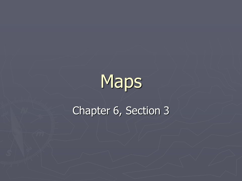 Maps Chapter 6, Section 3
