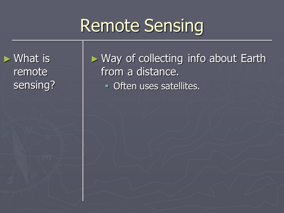 Remote Sensing What is remote sensing