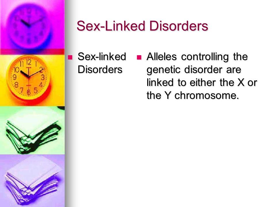 Sex-Linked Disorders Sex-linked Disorders