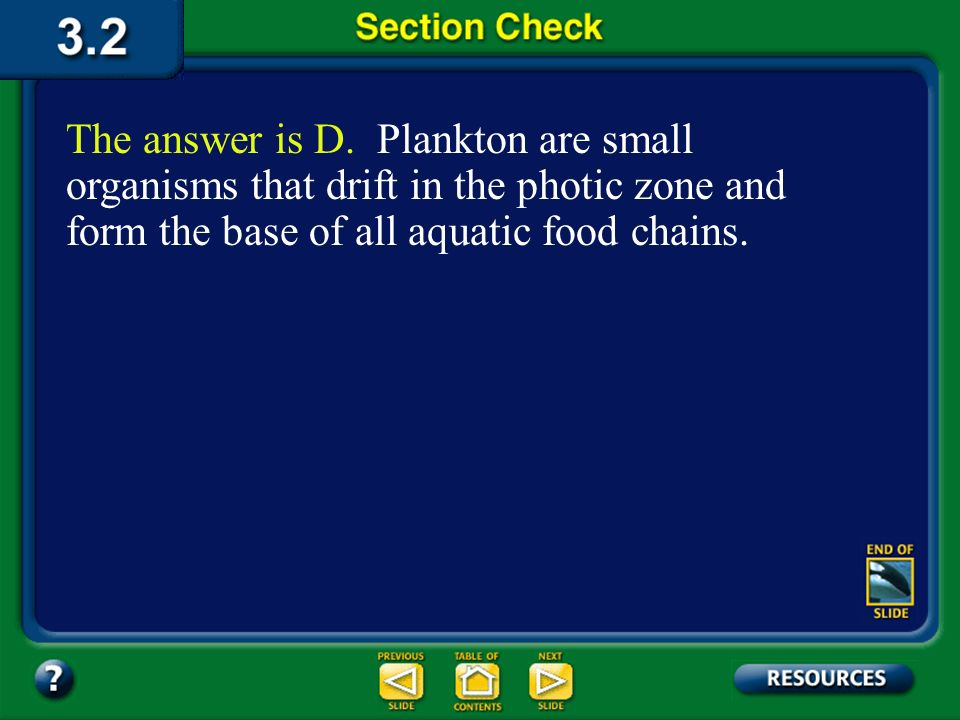 The answer is D. Plankton are small organisms that drift in the photic zone and form the base of all aquatic food chains.