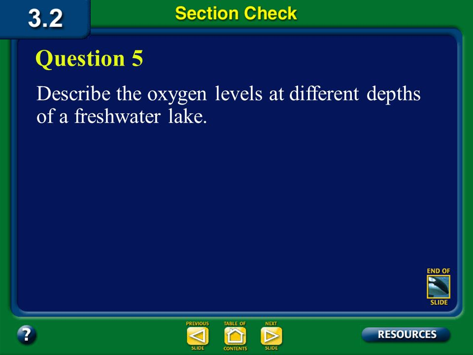 Question 5 Describe the oxygen levels at different depths of a freshwater lake. Section 2 Check
