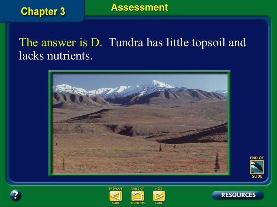 The answer is D. Tundra has little topsoil and lacks nutrients.