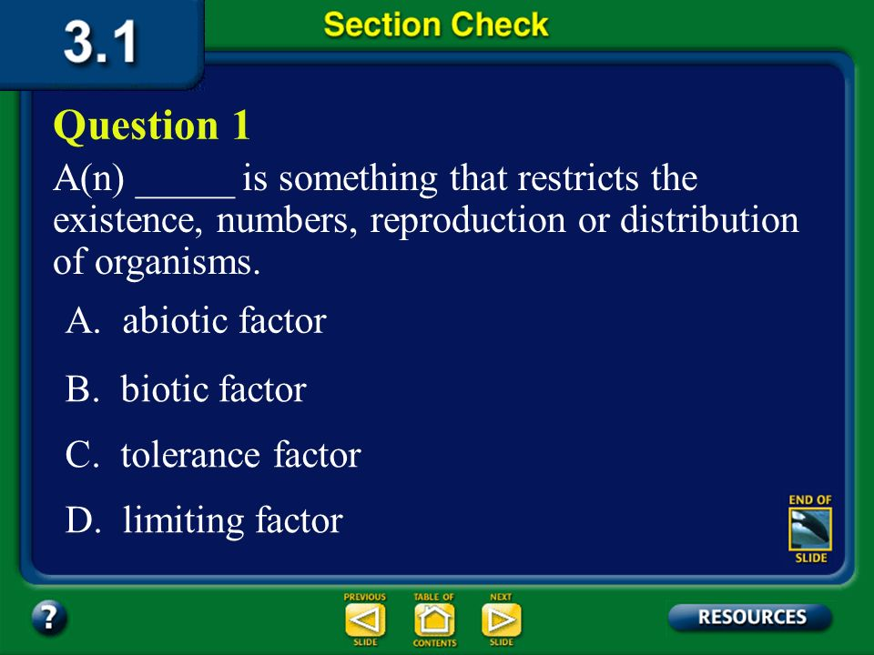 Question 1 A(n) _____ is something that restricts the existence, numbers, reproduction or distribution of organisms.